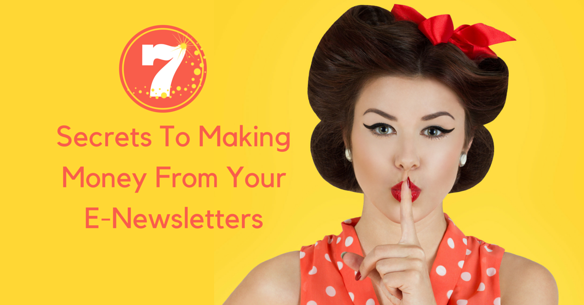 7 Secrets To Making Money From Your E-Newsletters