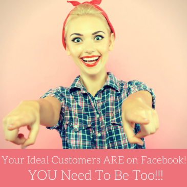 Your Ideal Customers ARE on Facebook! YOU Need To Be Too!