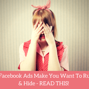 If Facebook Ads Make You Want To Run & Hide – READ THIS!