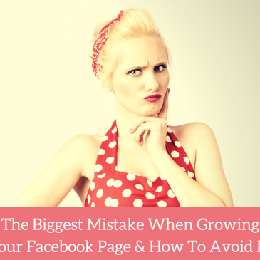 The Biggest Mistake When Growing Your Facebook Page & How To Avoid It!